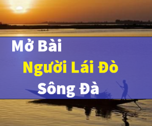 Tuyển chọn 10+ mở bài người lái đò sông đà của Nguyễn Tuân
